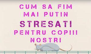 stresul mai putin stresati pentru copiii nostri