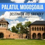 Palatul Mogosoaia. Destinaţie Kid-Friendly de Weekend