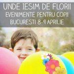 Unde Ieşim de Florii cu Copilul. Evenimente în Bucureşti 8-9 Aprilie