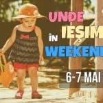 Weekend în Familie la Bucureşti. Evenimente pentru Copii şi Părinţi în 6-7 mai