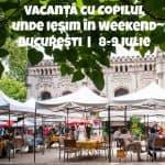 Vacanţă cu Copilul în Weekend la Bucureşti 8-9 Iulie