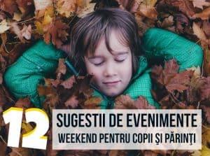 12 Sugestii de Evenimente de Weekend pentru Copii şi Părinţi