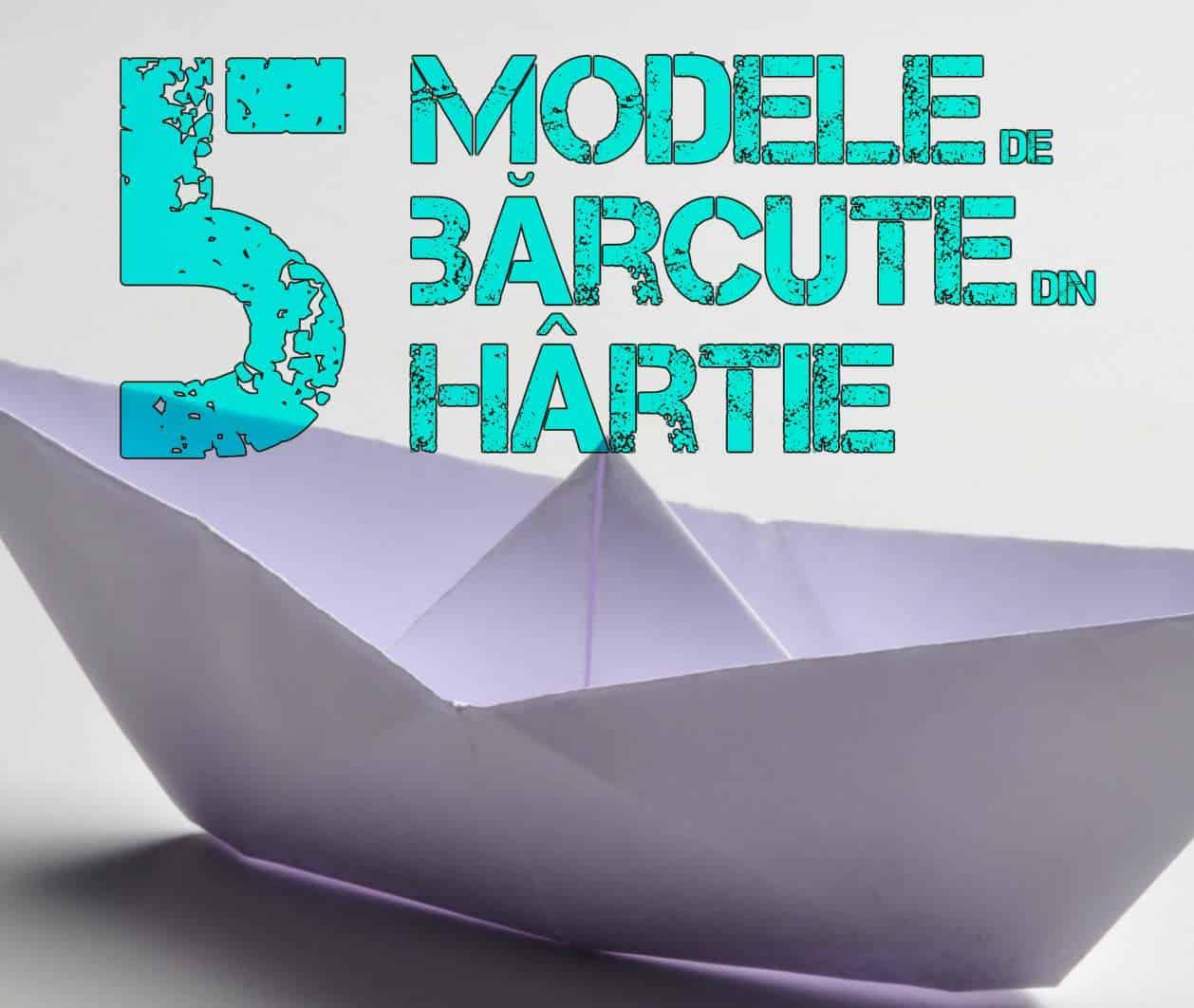 5 Modele De Bărcuţe Din Hârtie Cum Să Faci O Barcă Origami