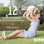 12 Iesiri de Weekend Familie | Bucuresti 17-19 August GOKID r