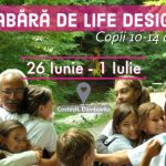 Tabara de Life Design Copii 10+ ani _ 26 Iunie - 1 Iulie